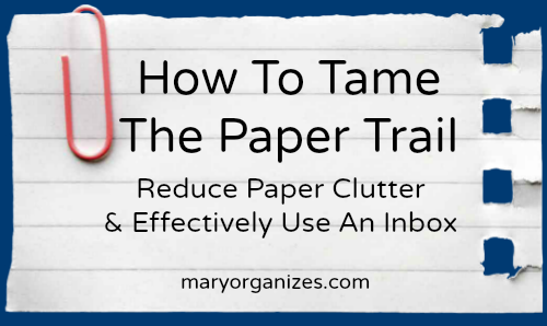 How To Tame The Paper Trail and Reduce Paper Clutter & Use An Inbox
