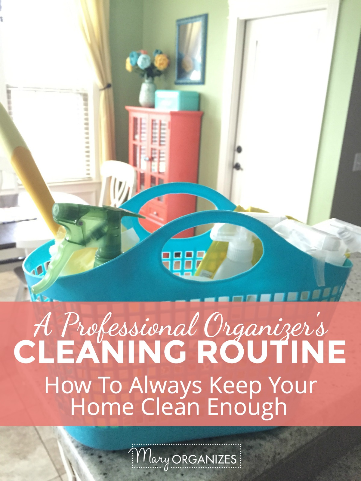 A Professional Organizers Cleaning Routine - How to Always Keep Your Home Clean Enough