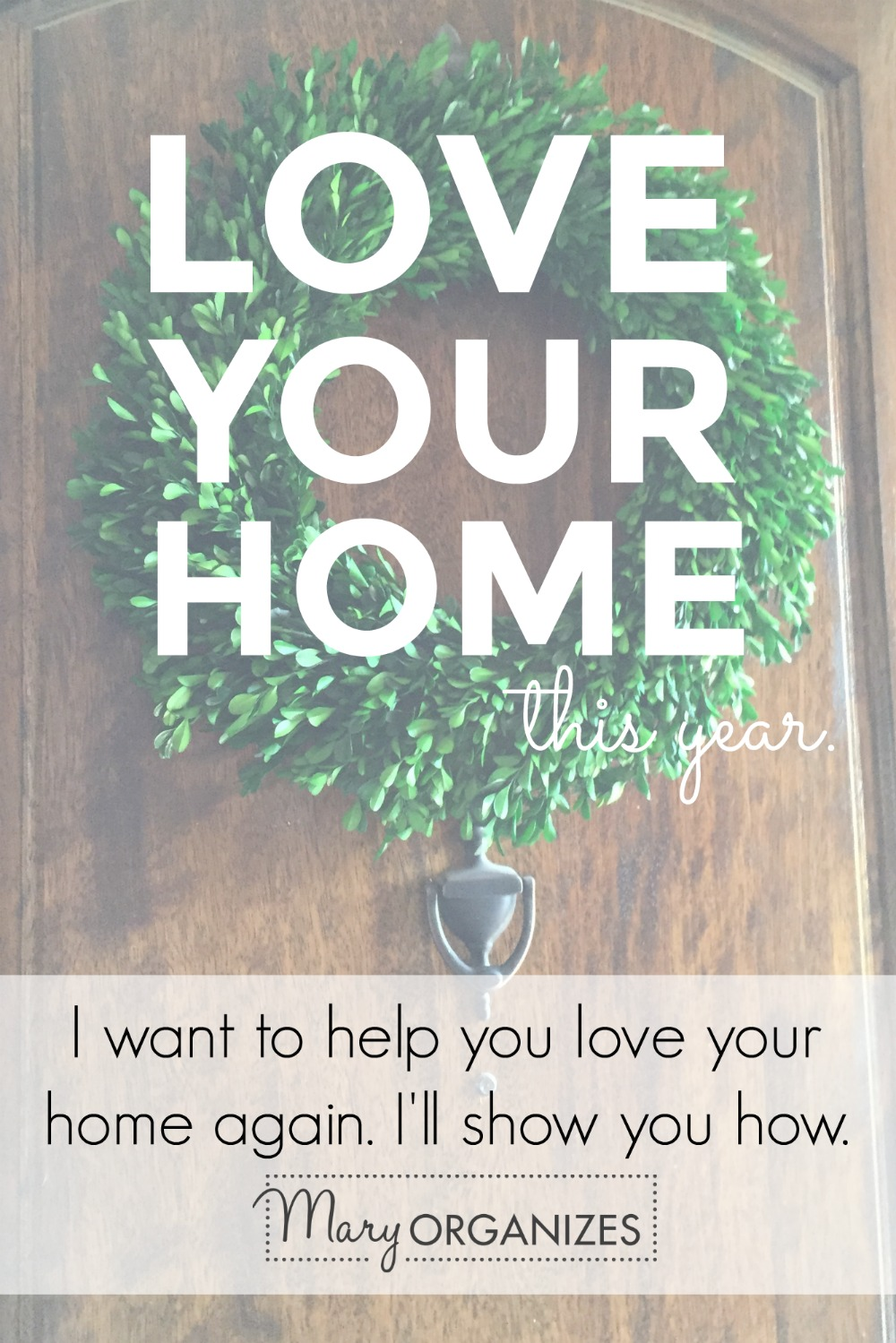 Love Your Home this year at Mary ORGANIZES -V
