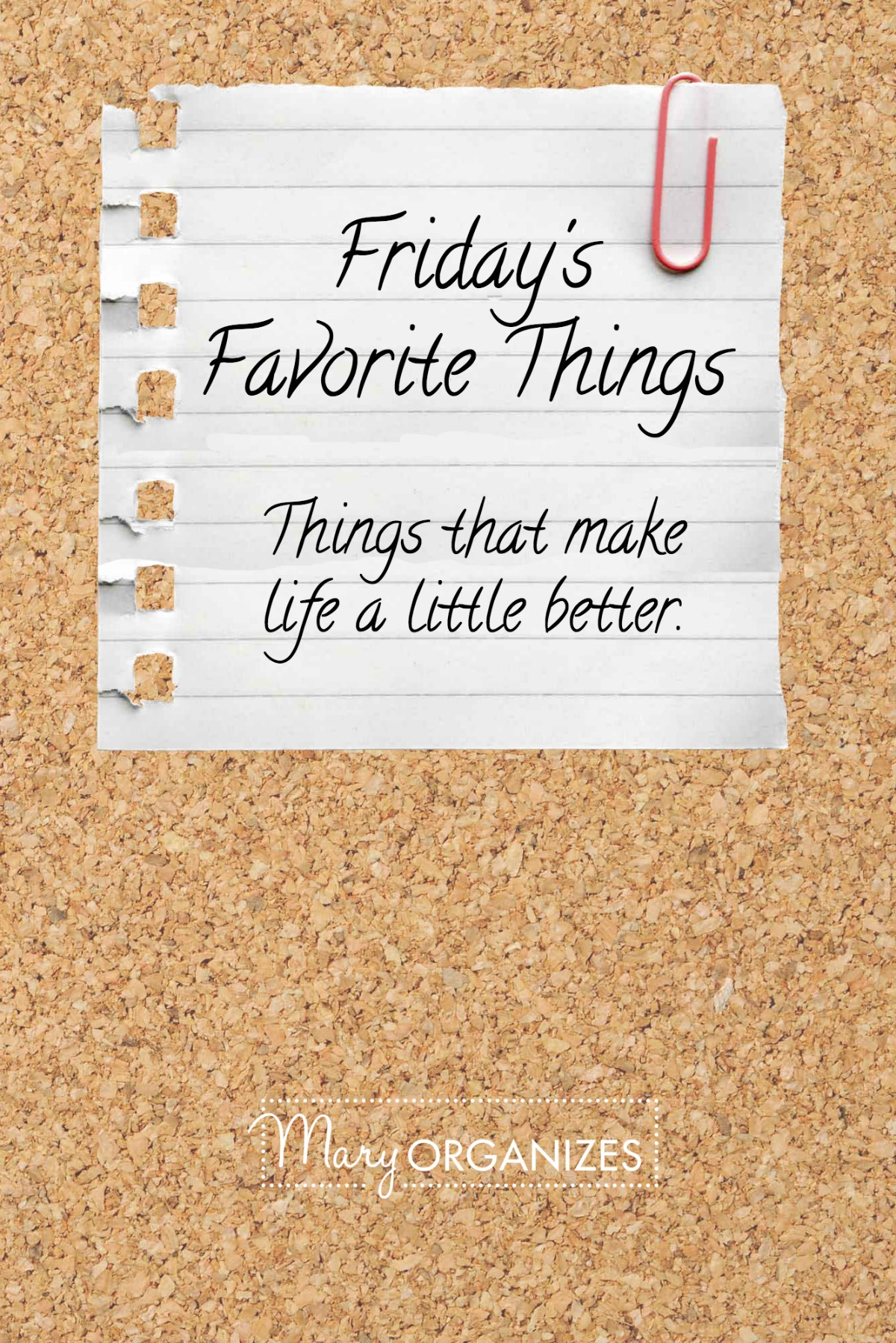 Fridays Favorite Things - Things that make life a little better -v